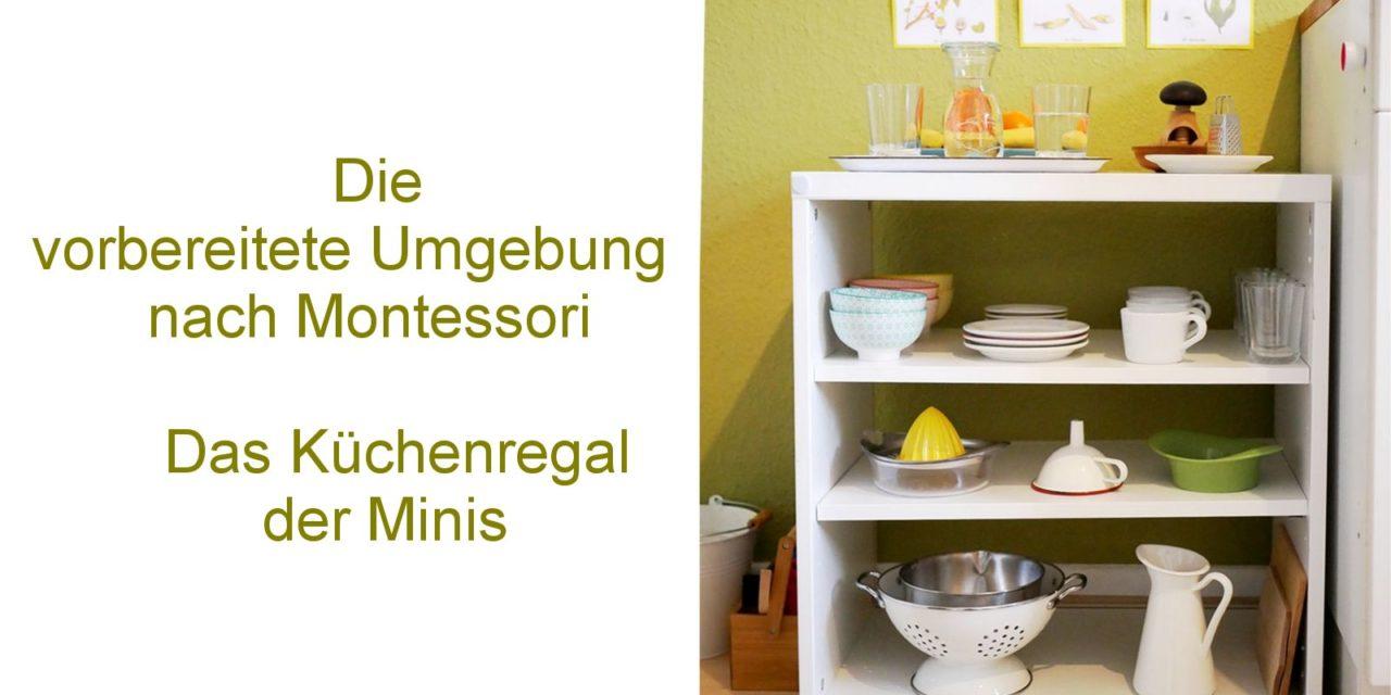 Die vorbereitete Umgebung nach Montessori – Das Küchenregal –